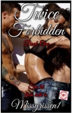 Twice Forbidden (Completed story) by naughtybutsweet1