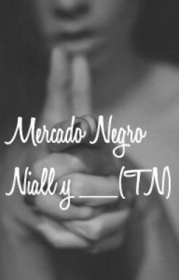 Mercado Negro *Niall y ___(tn) (TERMINADA)