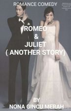 Romeo & Juliet  ( Another Story ) #Wattys2018 ( Complete ) by Nonagincumerah
