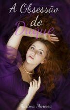 A OBSESSÃO DO DUQUE - Vol.1( Série: HOMENS OBSESSIVOS) by martinamaressa