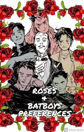 Roses And Batboys|Preferences - The LadySpeedsters Book You Should