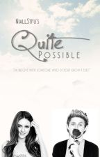 Quite Possible (Niall Horan Fanfic) by niallstfu