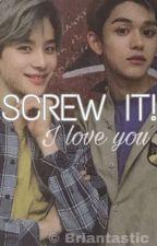 Screw It! I Love You ↬ ⓁⓊⓌⓄⓄ by Briantastic