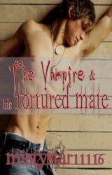 The Vampire and His Tortured Mate by MistyStar11116