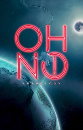 Oh No! | Anthology ✔ by OmaimaAkbar