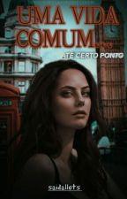 Uma vida comum... Até certo ponto. by saidallets