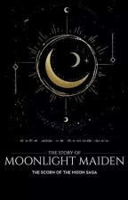 The Scorn Of The  Moon  Saga:   The Story Of the Moonlight Maiden by SymphonyDjinn