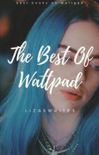 THE BEST OF WATTPAD by lizaxwrites