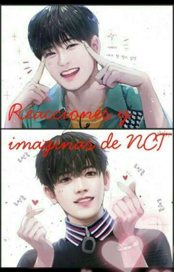 Reacciones y imaginas de NCT ~ - jooheonie_ MX - Wattpad