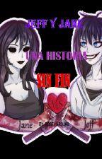 JEFF Y JANE UNA HISTORIA SIN FIN   (COMPLETA) by RoseliaRojas