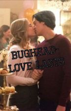 Bughead - love lasts - a riverdale fan fiction by amelia-jai-Herondale