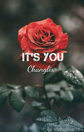 It's You | Changlix  by peachymork