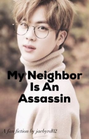 My Neighbor's An Assassin by jaebyrd02