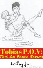 Tobias P.O.V: Tris Under Peace Serum by Kelsey_Writes_AE