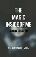 The Magic Inside Of Me   Dark Magic by deci_sions