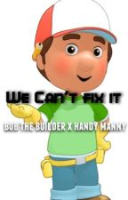 We Can't Fix It (Bob The Builder x Handy Manny) by beanisnotthebest