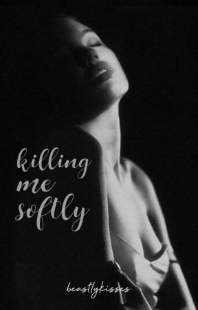 Killing Me Softly by beastlykisses