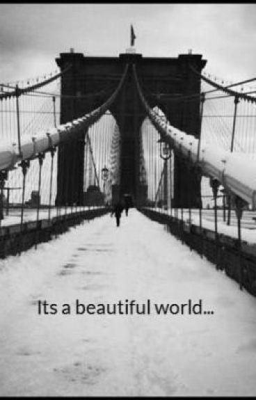 Its a beautiful world...