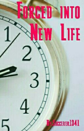 Forced into a new life by Hopelss_Writer