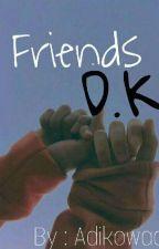 Friends D.K ✔ by Adikowaa