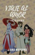 VIAJE AL AMOR (INDRAHIMA) by Yume_Kishimoto