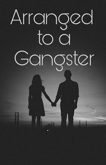 Arranged to a Gangster [COMPLETED] *Revise and Edit Soon* (#Wattys2016)