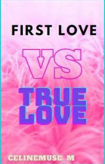 First Love Vs True Love