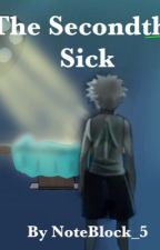 The Secondth Sick by Note_Block5