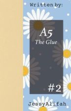 A5: The Glue (Book 2) by JessyAlifah