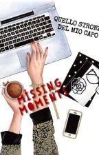 Quello stronzo del mio capo - MISSING MOMENTS  by MonarchProxy