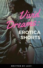 Vivid Dreams: Erotica Shorts by LucyErotica