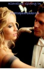 Klaroline: Giving In by wattapadreader13
