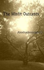The Misfit Outcasts by Alexhadenough03
