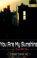 You Are My Sunshine by fshrrr__
