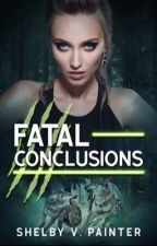 Fatal Conclusions by Shelby_Painter