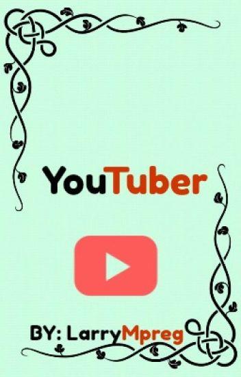 Youtuber (-Larry Mpreg-)