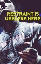 Restraint is Useless Here by AvengedRomance33