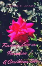 Finding Love in Paradise |A Caribbean Tale| ♤TheWattys2018♤ by Kiki_Isla