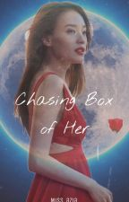 Chasing Box Of Her by Miss_azia