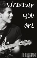 Wherever You Are (Luke Hemmings Fanfiction) by theresagraine