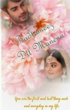 Badtameez Dil Maane Na ( Complete )  by CrazySoul_