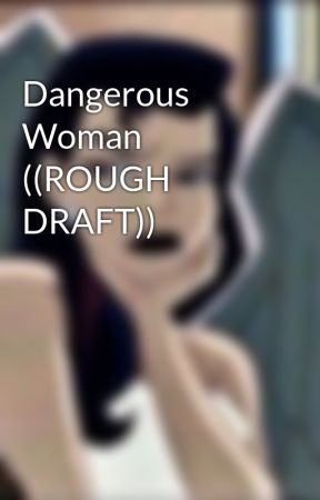 Dangerous Woman ((ROUGH DRAFT)) by IAmSmolPotato
