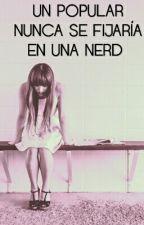 Un popular nunca se fijaría en una Nerd by nooaax__
