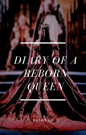 Diary of a Reborn Queen by butterfly_effect