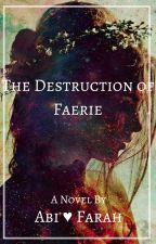 The Destruction of Faerie by _AbiF_