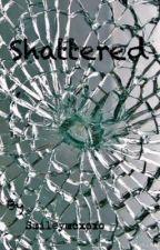 Shattered by smileymcxoxo