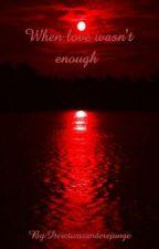When love wasn't enough  by Deretwasanderejunge