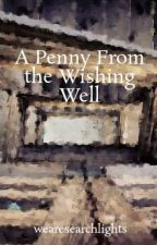 A Penny From the Wishing Well by wearesearchlights