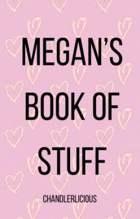 Megan's Book of Stuff  by chandlerlicious