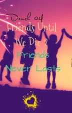 Friends Until We Die (Book 2: Friends Never Lasts) by Dench04